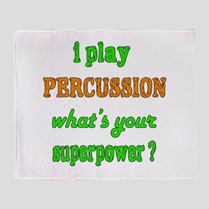 I play Percussion what's your superp Throw Blanket